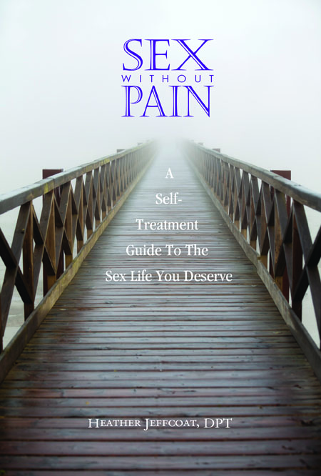 Sex Without Pain: A Self-Treatment Guide To The Sex Life You Deserve by Heather Jeffcoat, DPT
